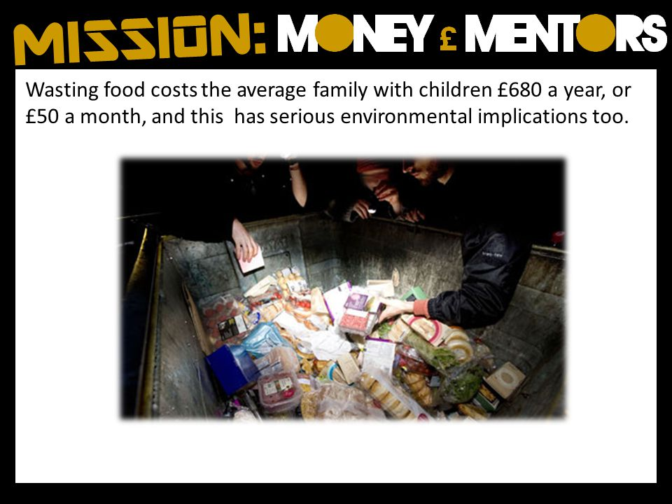 Wasting food costs the average family with children £680 a year, or £50 a month, and this has serious environmental implications too.
