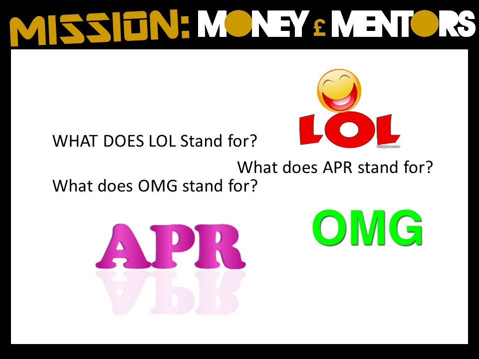 WHAT DOES LOL Stand for What does OMG stand for What does APR stand for