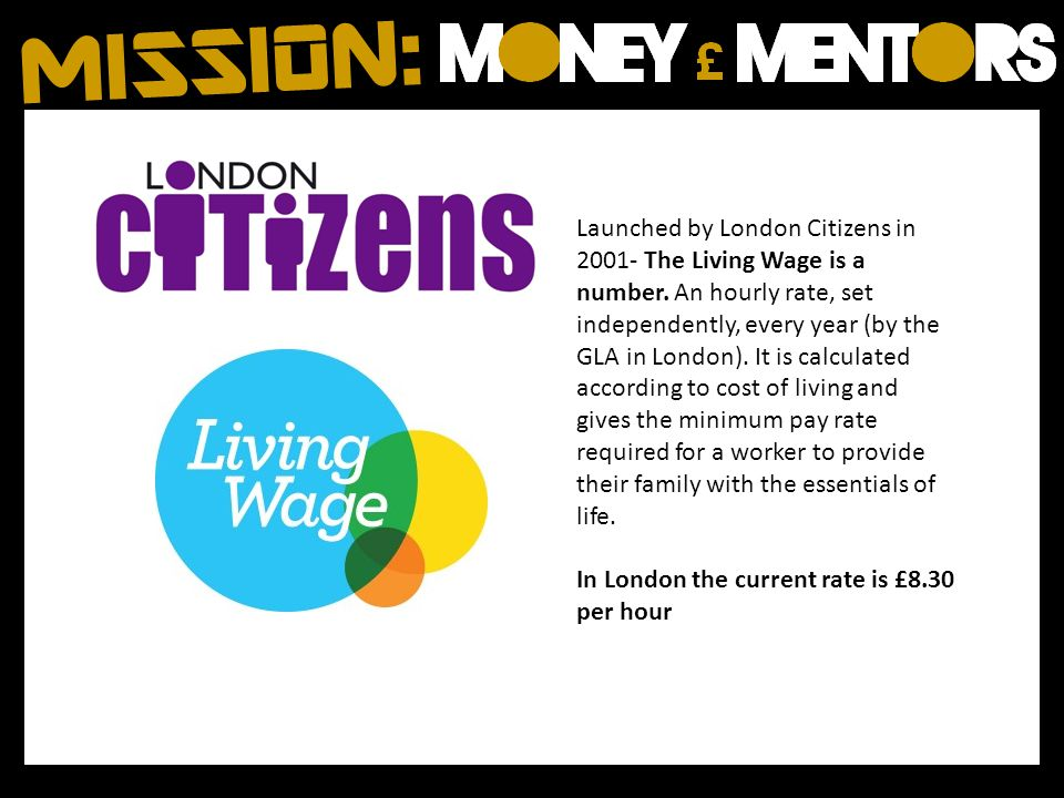 Launched by London Citizens in 2001- The Living Wage is a number