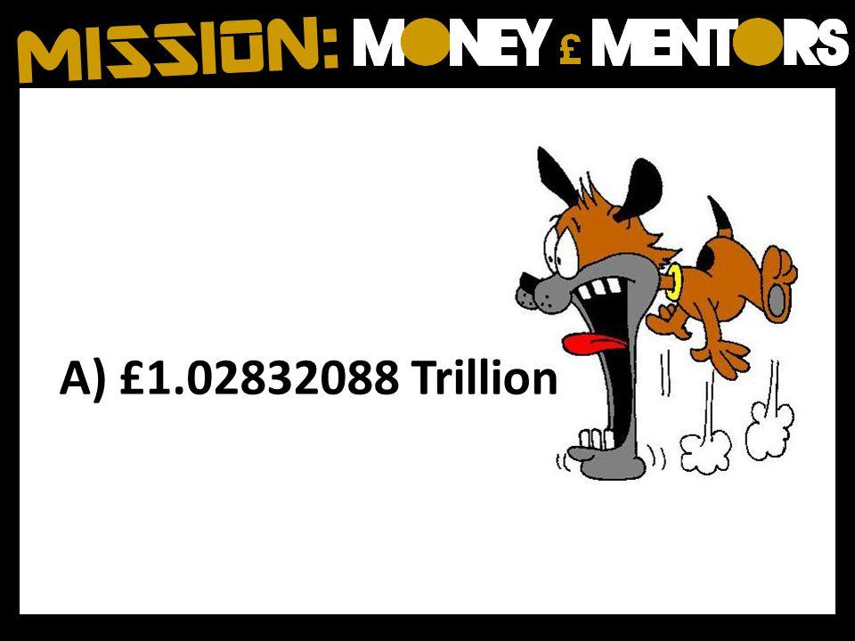 A) £1.02832088 Trillion