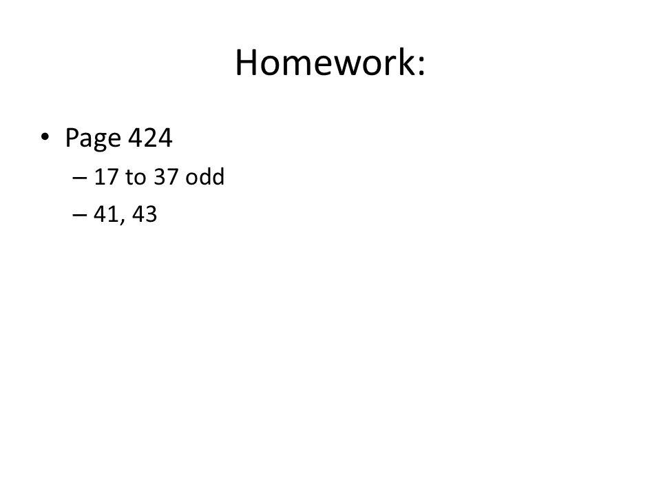 Homework: Page 424 17 to 37 odd 41, 43