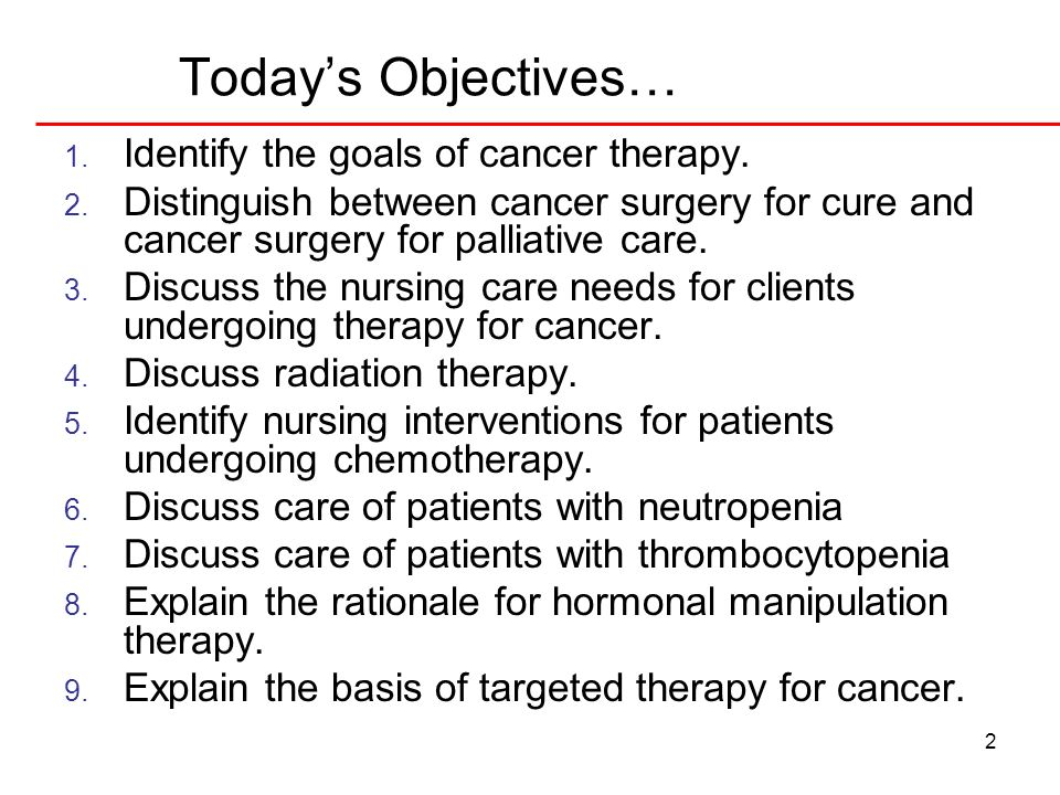 Today's Objectives… Identify the goals of cancer therapy.
