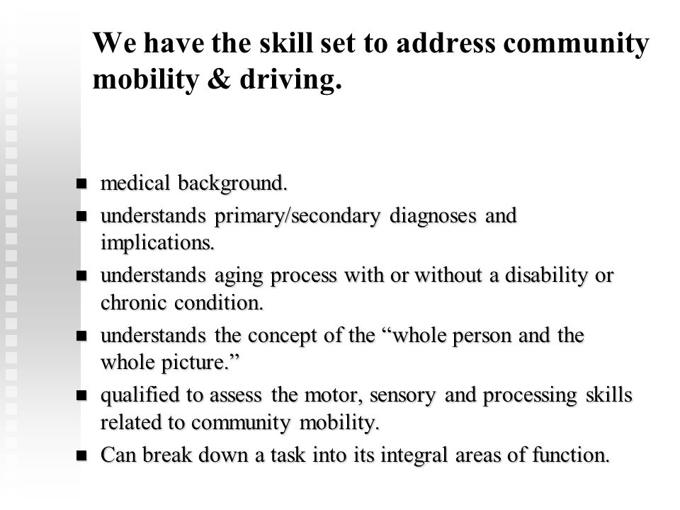 We have the skill set to address community mobility & driving.