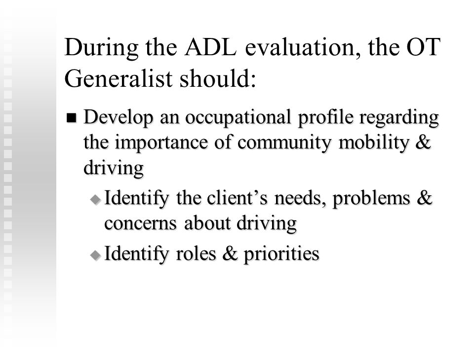 During the ADL evaluation, the OT Generalist should: