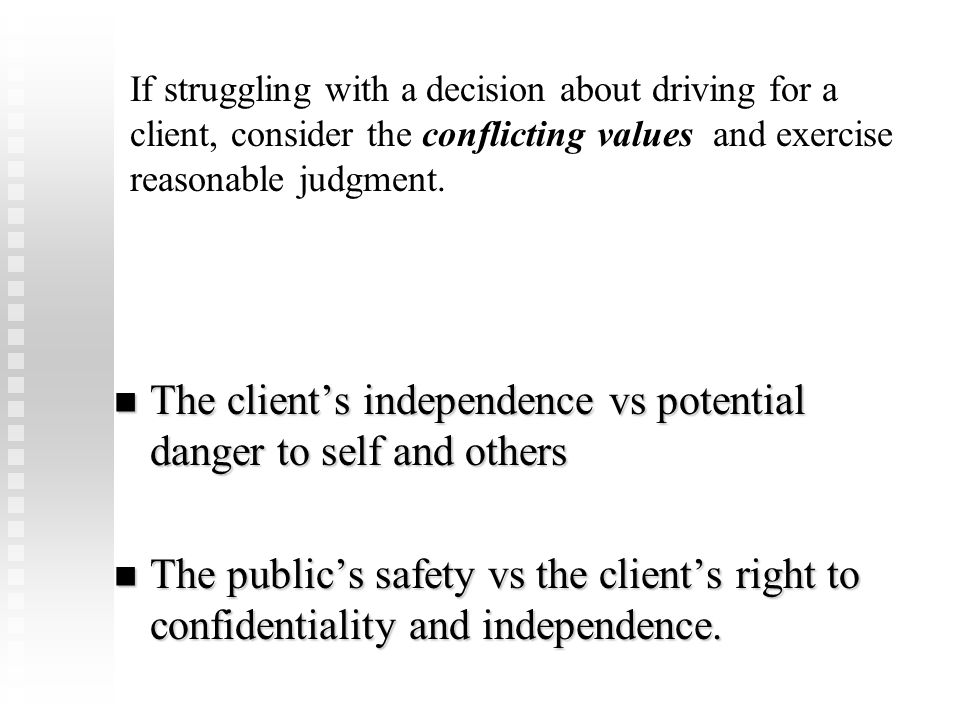 The client's independence vs potential danger to self and others