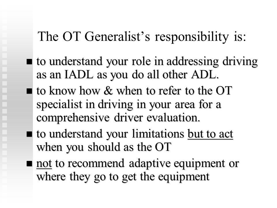 The OT Generalist's responsibility is: