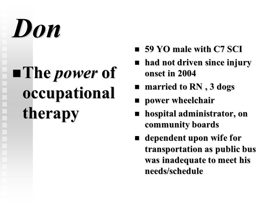 Don The power of occupational therapy 59 YO male with C7 SCI
