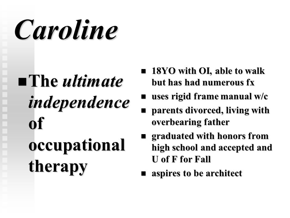Caroline The ultimate independence of occupational therapy