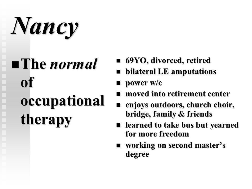Nancy The normal of occupational therapy 69YO, divorced, retired