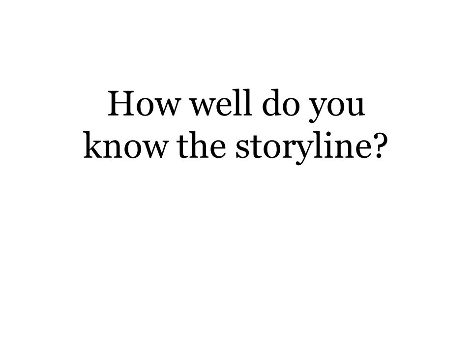 How well do you know the storyline
