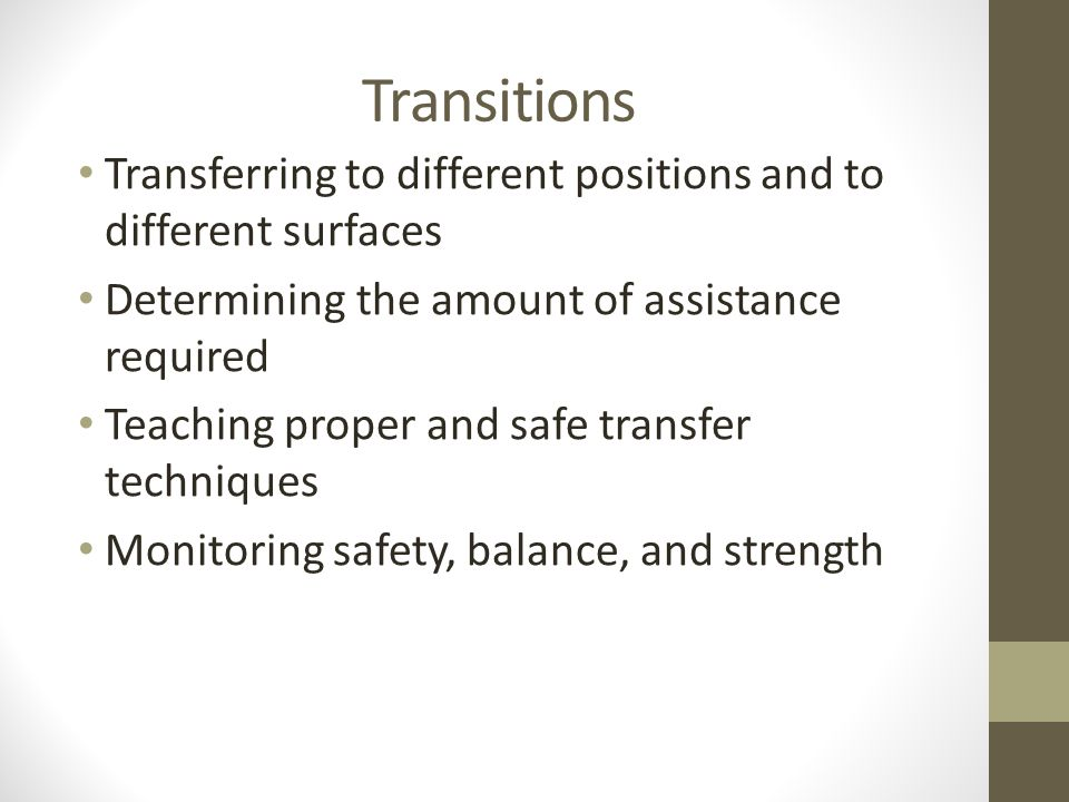 Transitions Transferring to different positions and to different surfaces. Determining the amount of assistance required.