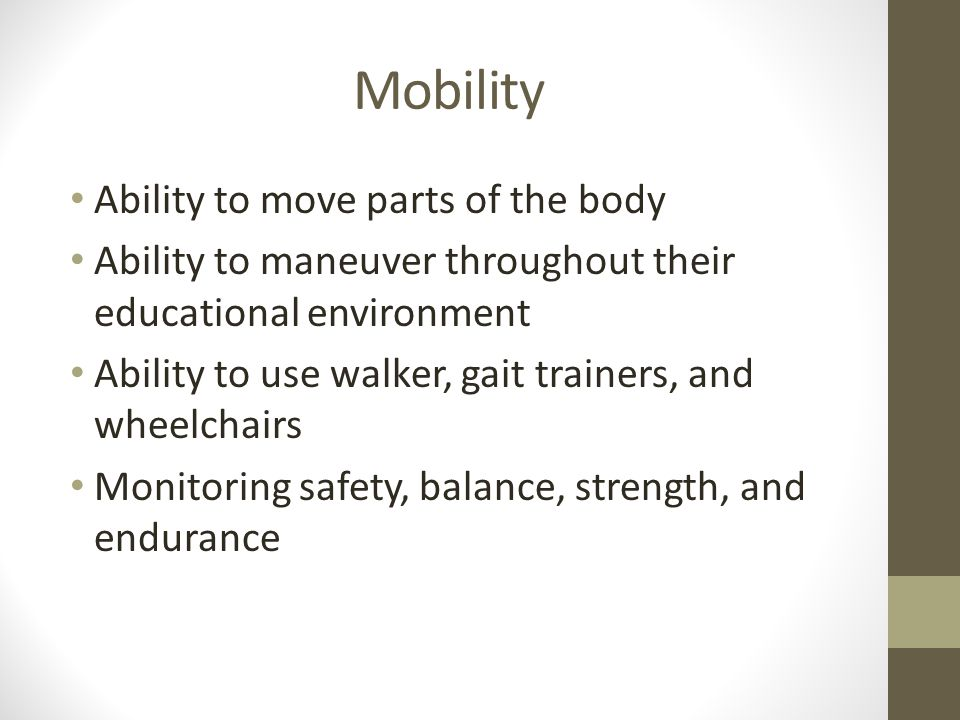 Mobility Ability to move parts of the body