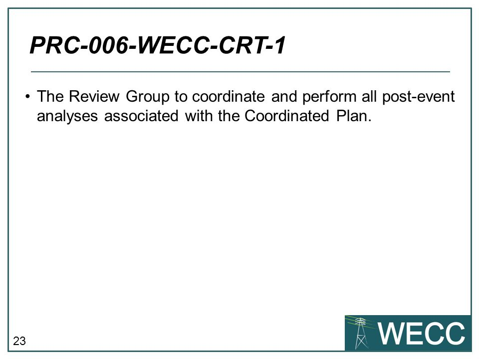 PRC-006-WECC-CRT-1 The Review Group to coordinate and perform all post-event analyses associated with the Coordinated Plan.