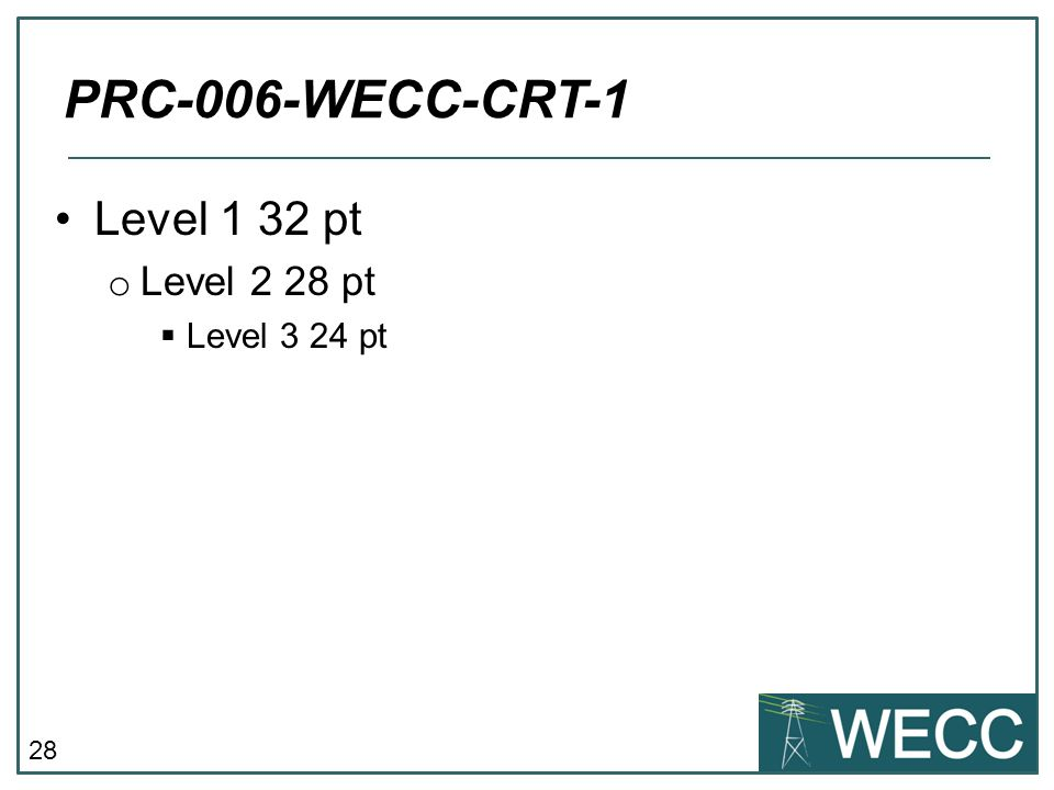PRC-006-WECC-CRT-1 Level 1 32 pt Level 2 28 pt Level 3 24 pt