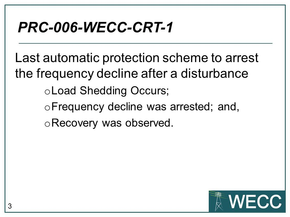PRC-006-WECC-CRT-1 Last automatic protection scheme to arrest the frequency decline after a disturbance.