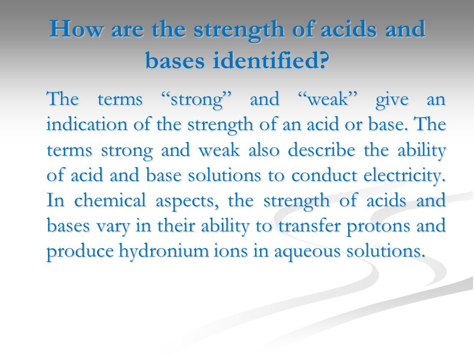 How are the strength of acids and bases identified