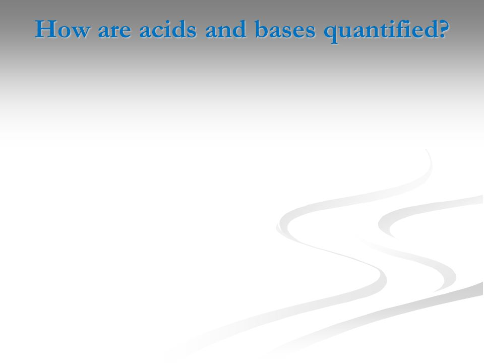 How are acids and bases quantified