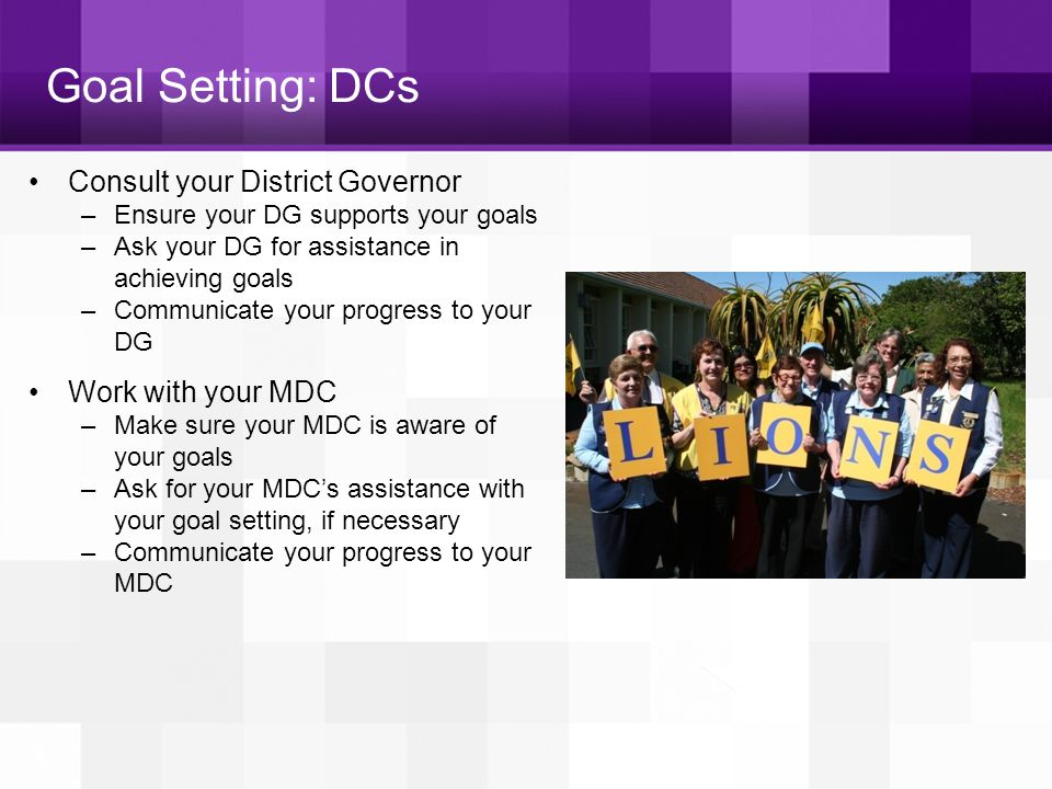 Goal Setting: DCs Consult your District Governor Work with your MDC
