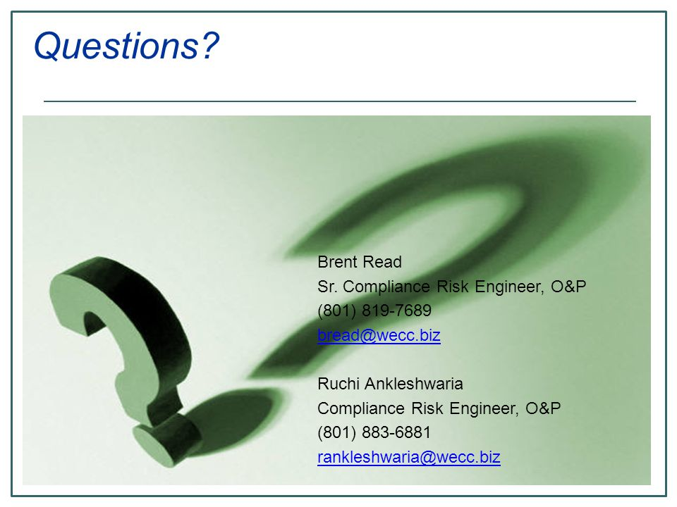 Questions Brent Read Sr. Compliance Risk Engineer, O&P (801) 819-7689