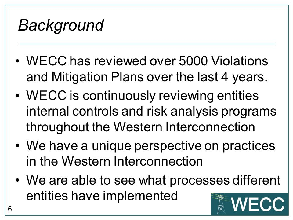 Background WECC has reviewed over 5000 Violations and Mitigation Plans over the last 4 years.