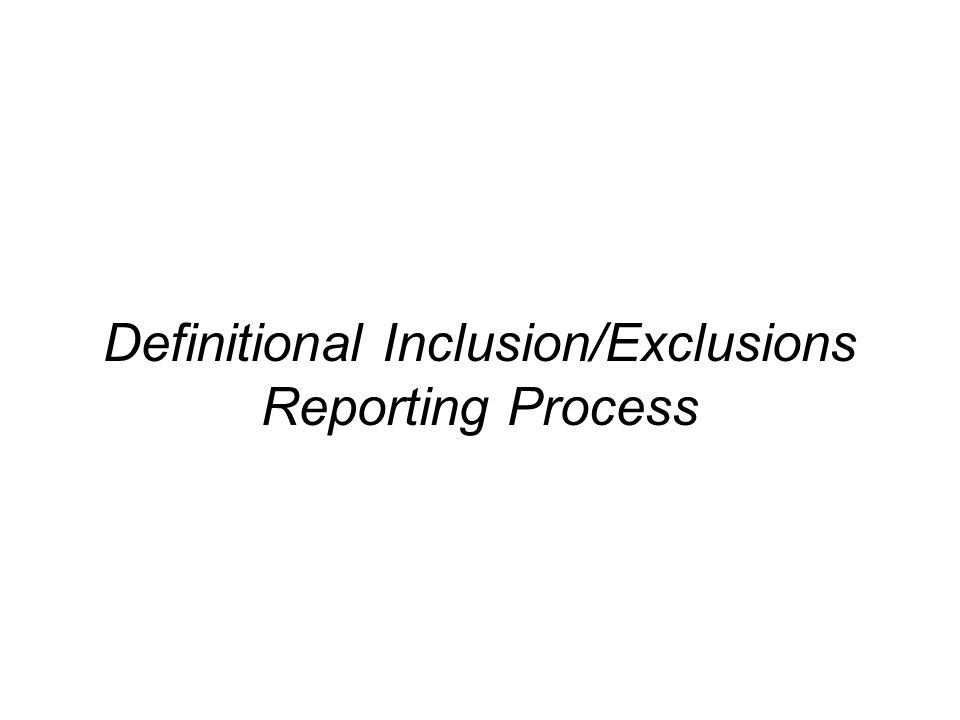 Definitional Inclusion/Exclusions Reporting Process