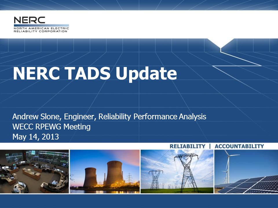 NERC TADS Update Andrew Slone, Engineer, Reliability Performance Analysis.