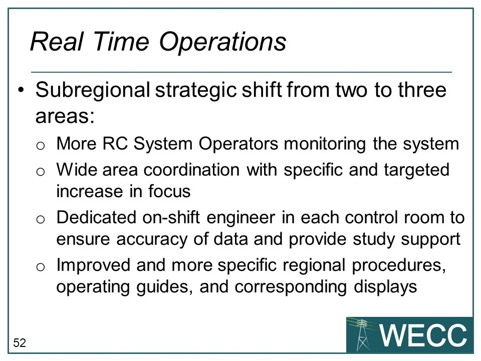 Real Time Operations Subregional strategic shift from two to three areas: More RC System Operators monitoring the system.