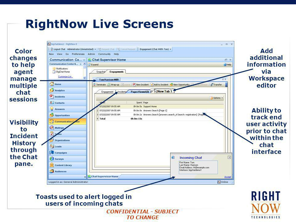 RightNow Live ScreensColor changes to help agent manage multiple chat sessions. Add additional information via Workspace editor.