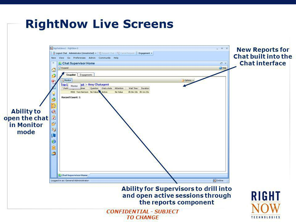 RightNow Live ScreensNew Reports for Chat built into the Chat interface. Ability to open the chat in Monitor mode.