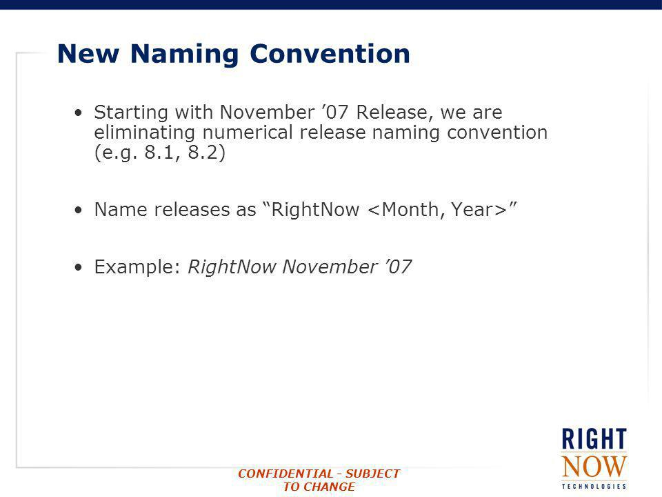 New Naming ConventionStarting with November '07 Release, we are eliminating numerical release naming convention (e.g. 8.1, 8.2)