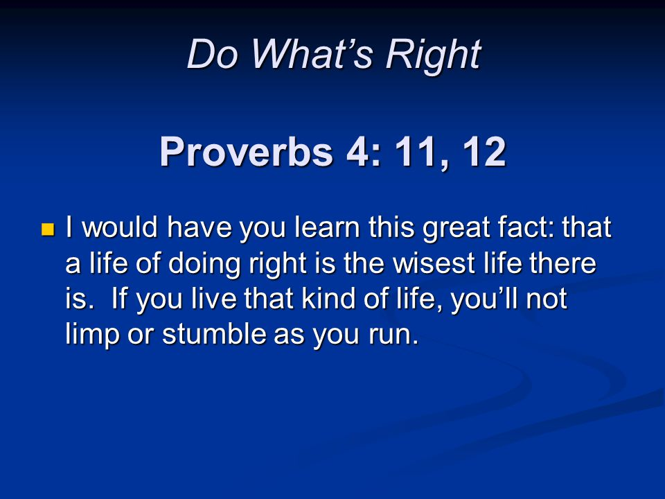 Do What's Right Proverbs 4: 11, 12
