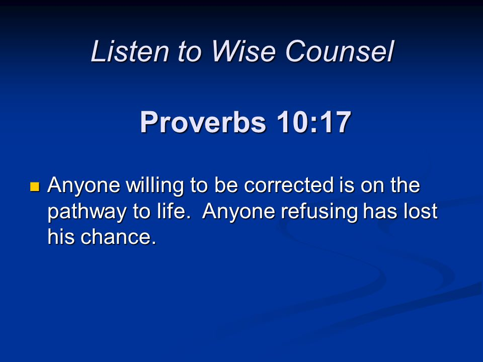 Listen to Wise Counsel Proverbs 10:17