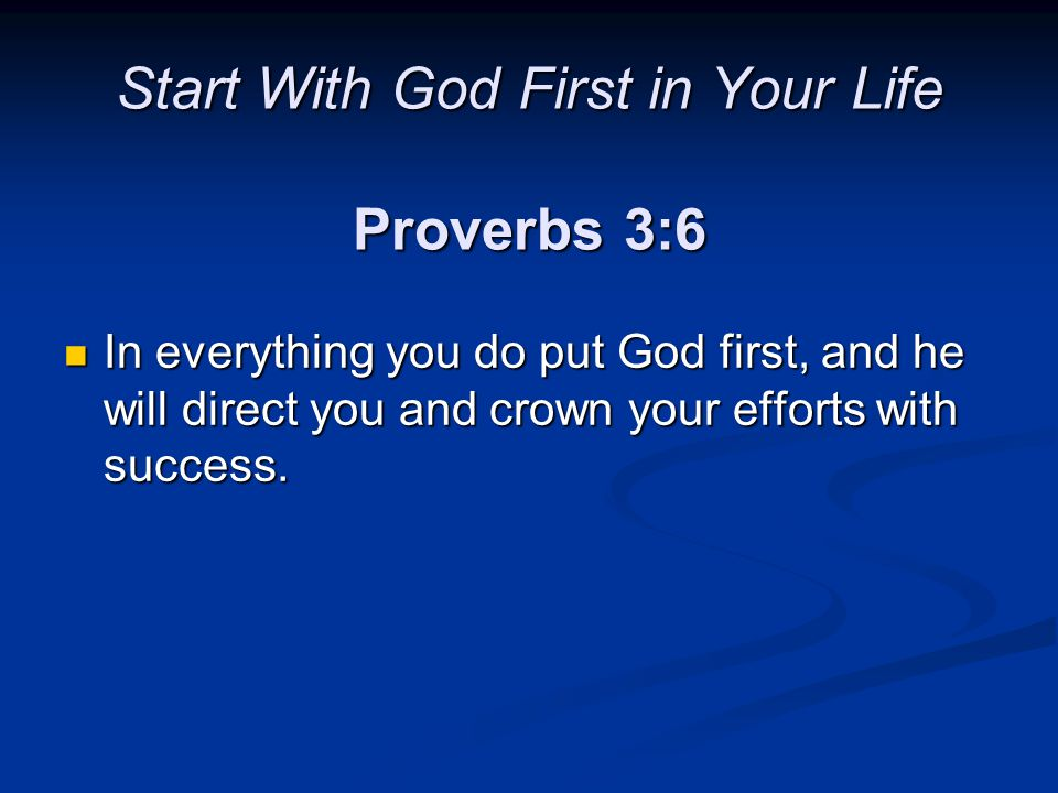 Start With God First in Your Life Proverbs 3:6