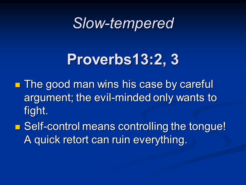 Slow-tempered Proverbs13:2, 3