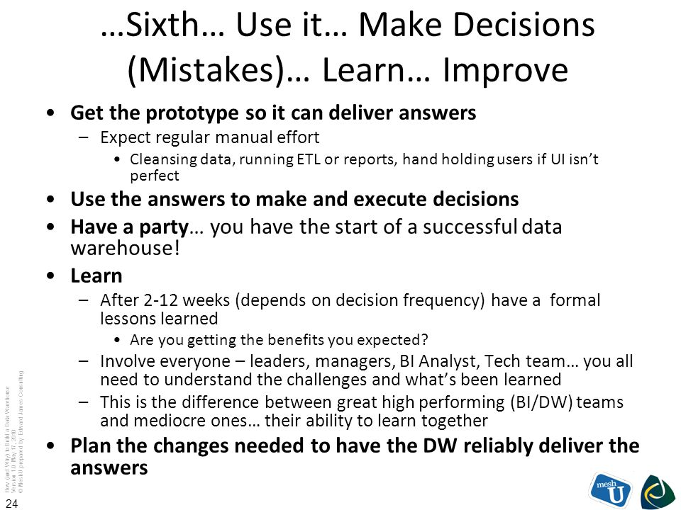 …Sixth… Use it… Make Decisions (Mistakes)… Learn… Improve