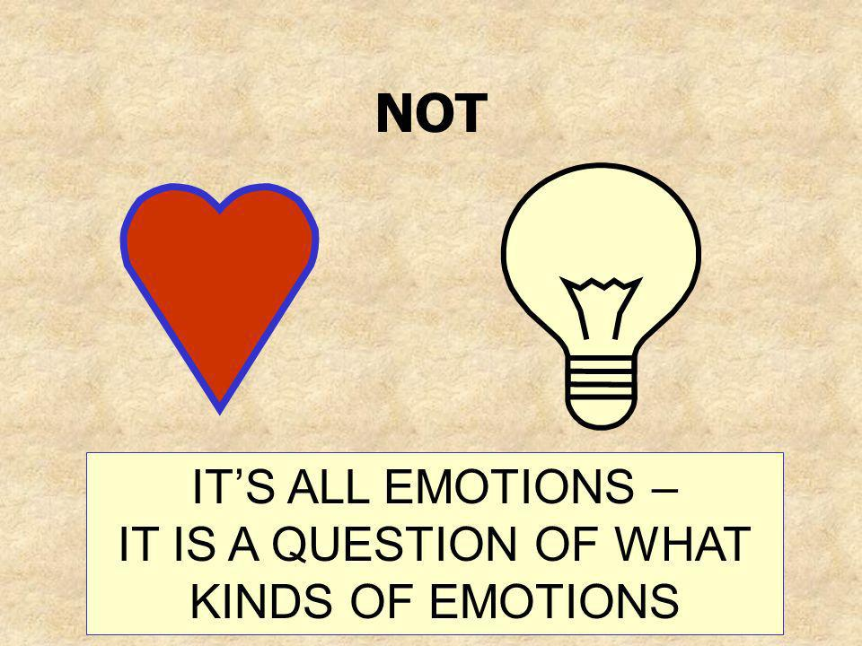 IT'S ALL EMOTIONS – IT IS A QUESTION OF WHAT KINDS OF EMOTIONS