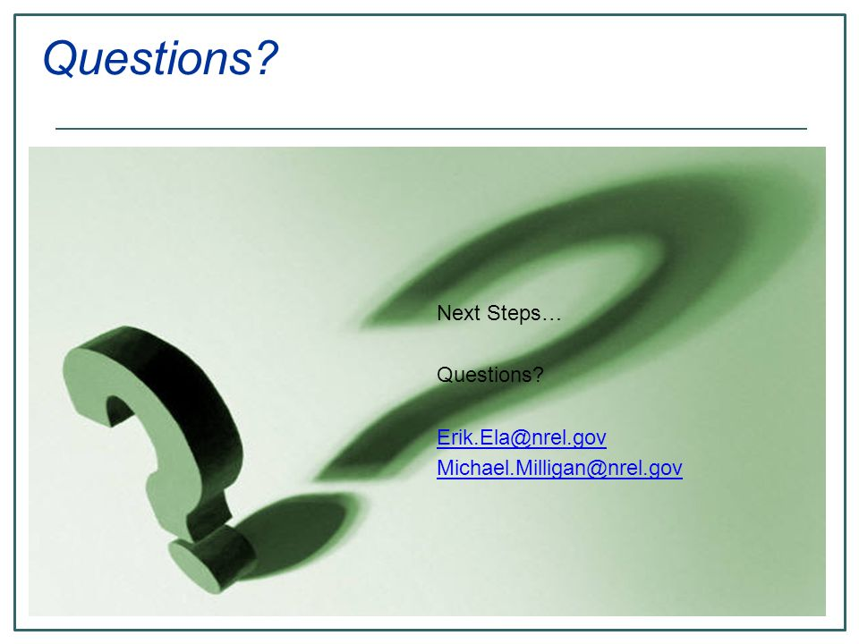 Questions Next Steps… Questions Erik.Ela@nrel.gov