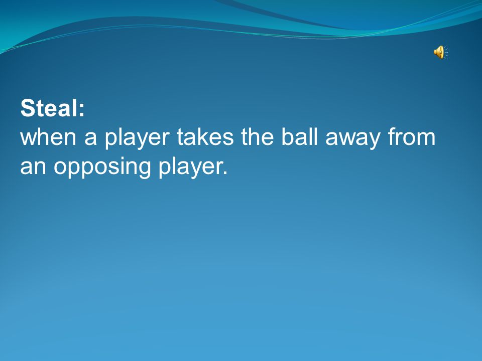 Steal: when a player takes the ball away from an opposing player.