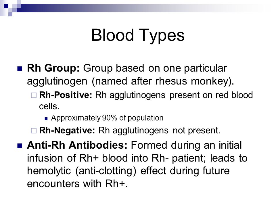 Blood Types Rh Group: Group based on one particular agglutinogen (named after rhesus monkey).