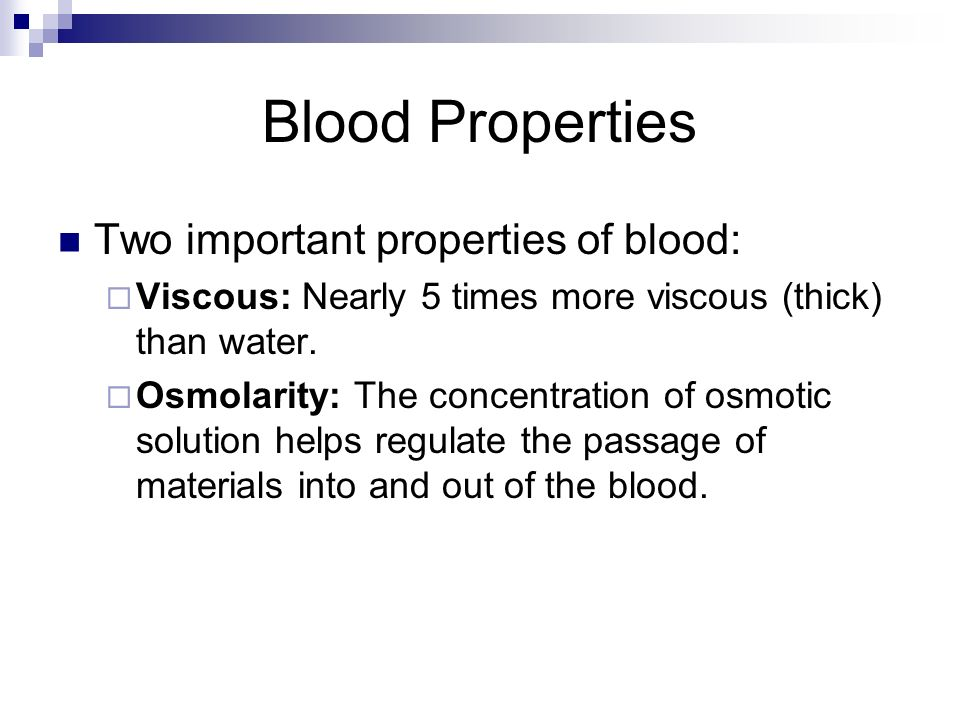 Blood Properties Two important properties of blood: