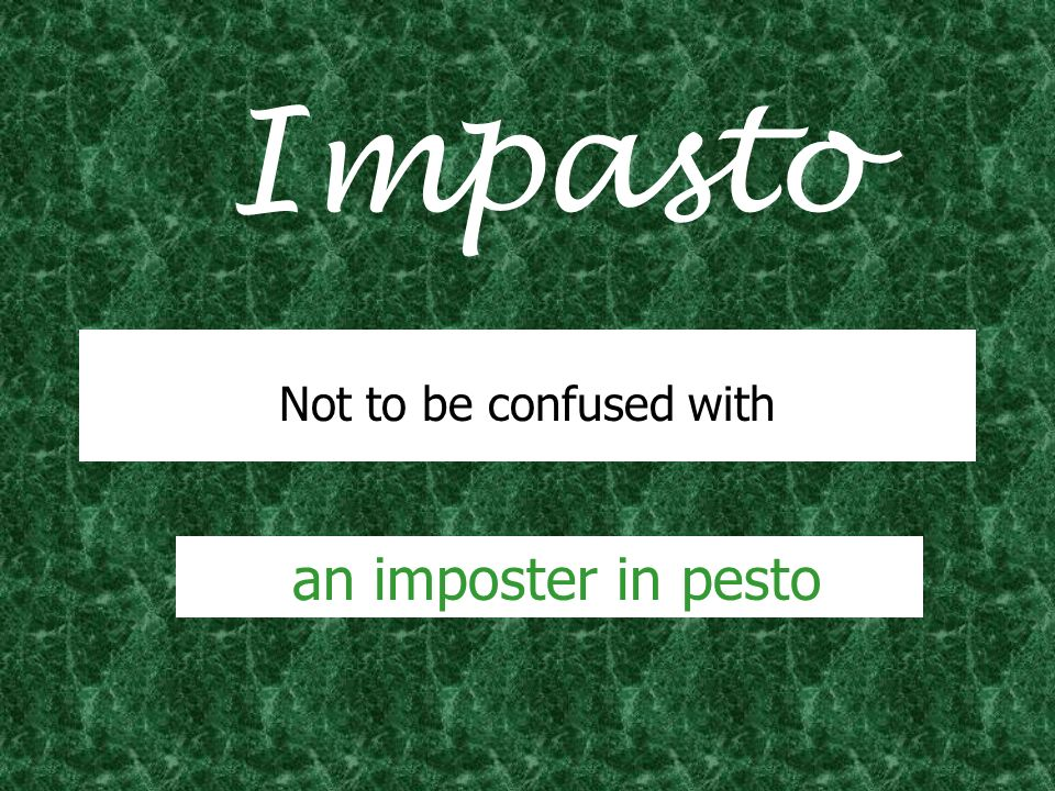 Impasto Not to be confused with an imposter in pesto