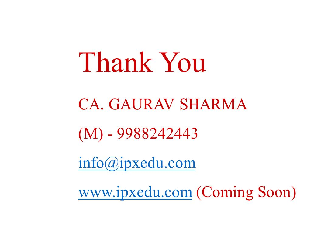 Thank You CA. GAURAV SHARMA (M) - 9988242443 info@ipxedu.com