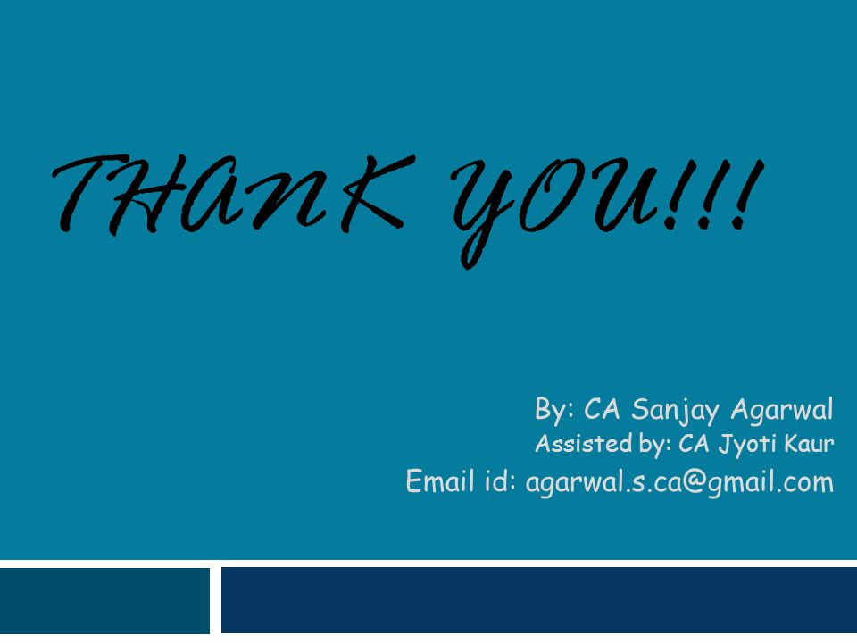 Thank You!!! By: CA Sanjay Agarwal Email id: agarwal.s.ca@gmail.com