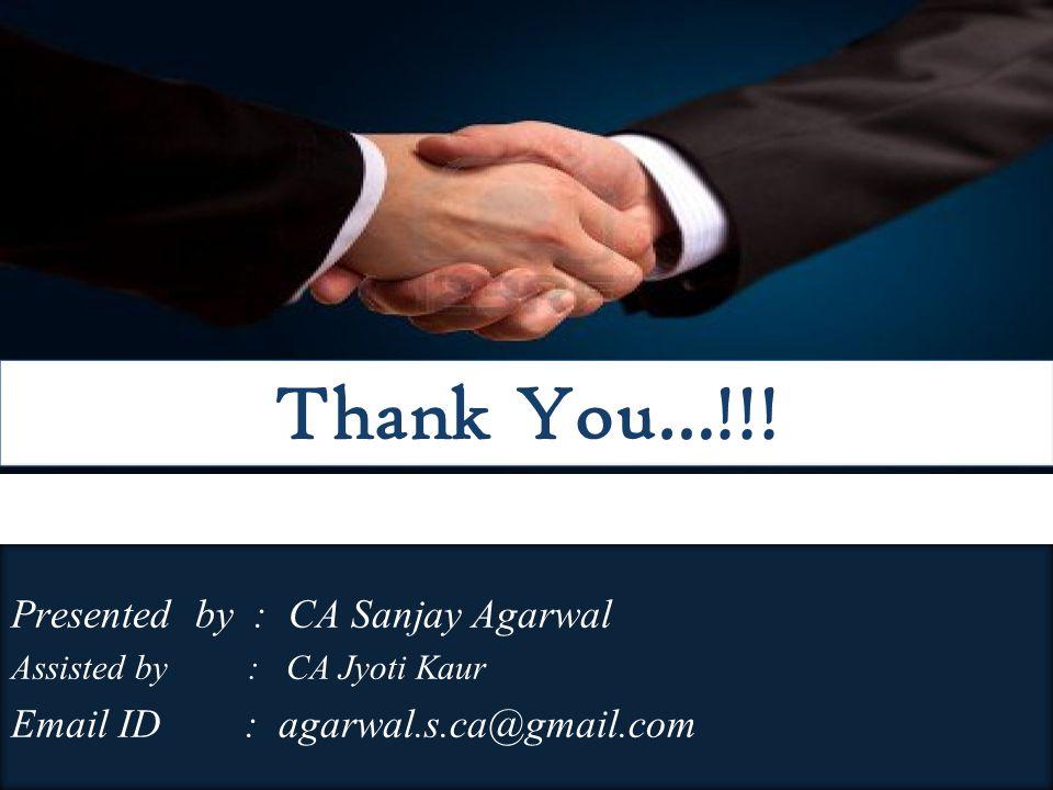 Thank You…!!! Presented by : CA Sanjay Agarwal