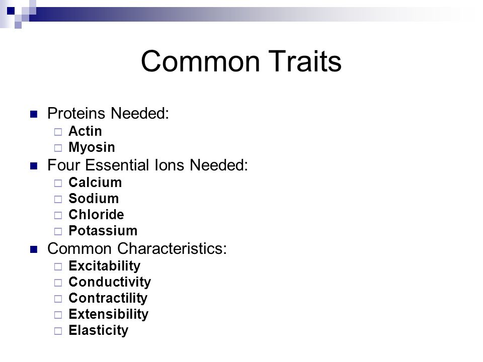Common Traits Proteins Needed: Four Essential Ions Needed: