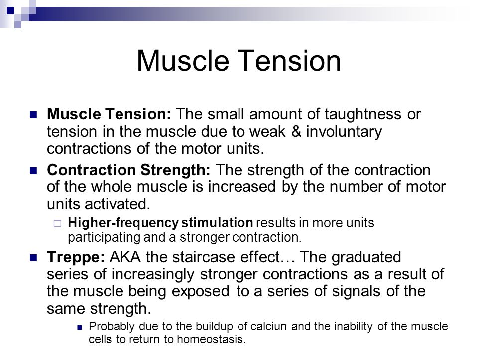 Muscle Tension Muscle Tension: The small amount of taughtness or tension in the muscle due to weak & involuntary contractions of the motor units.