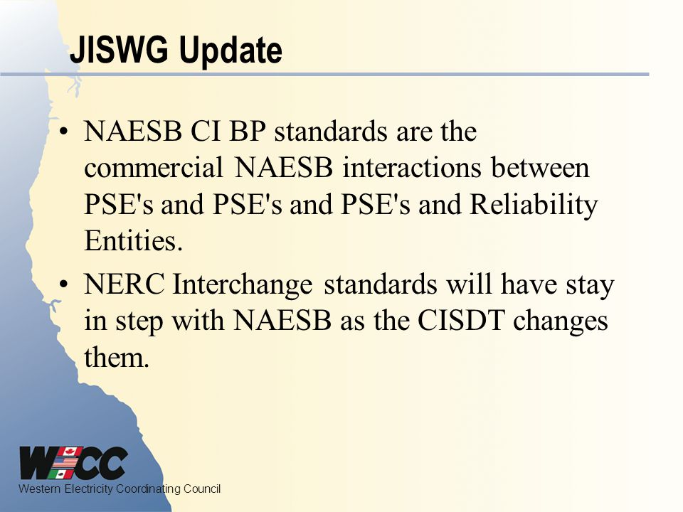 JISWG Update NAESB CI BP standards are the commercial NAESB interactions between PSE s and PSE s and PSE s and Reliability Entities.
