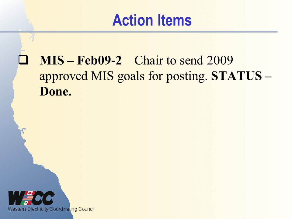 Action Items MIS – Feb09-2 Chair to send 2009 approved MIS goals for posting. STATUS – Done.