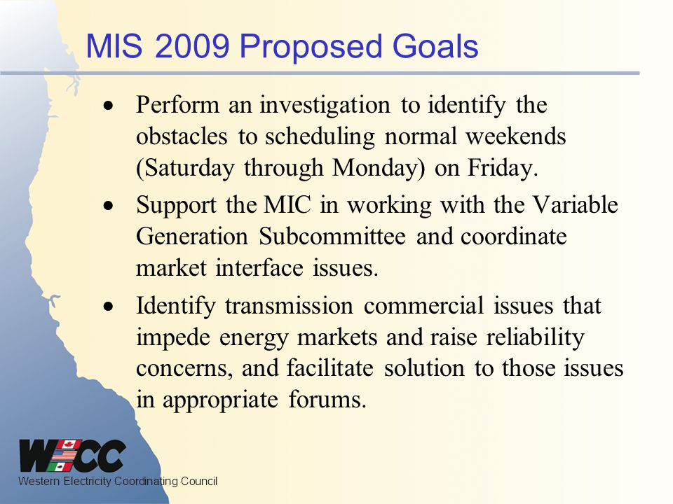MIS 2009 Proposed Goals Perform an investigation to identify the obstacles to scheduling normal weekends (Saturday through Monday) on Friday.