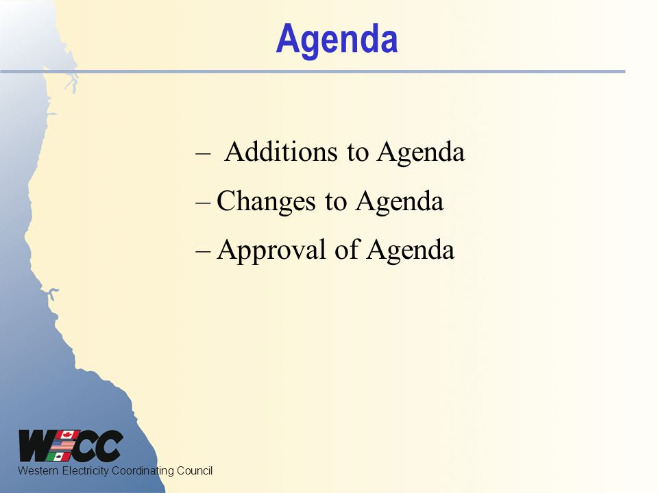 Agenda Additions to Agenda Changes to Agenda Approval of Agenda